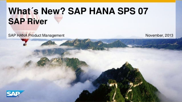 What´s New? SAP HANA SPS 07 SAP River SAP HANA Product Management  November, 2013