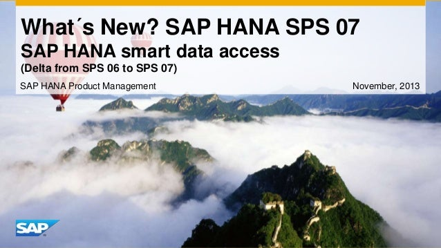 What´s New? SAP HANA SPS 07 SAP HANA smart data access (Delta from SPS 06 to SPS 07) SAP HANA Product Management  November...