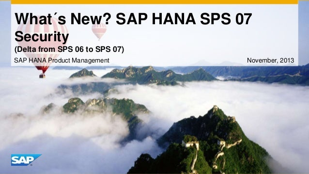 What´s New? SAP HANA SPS 07 Security (Delta from SPS 06 to SPS 07) SAP HANA Product Management  November, 2013