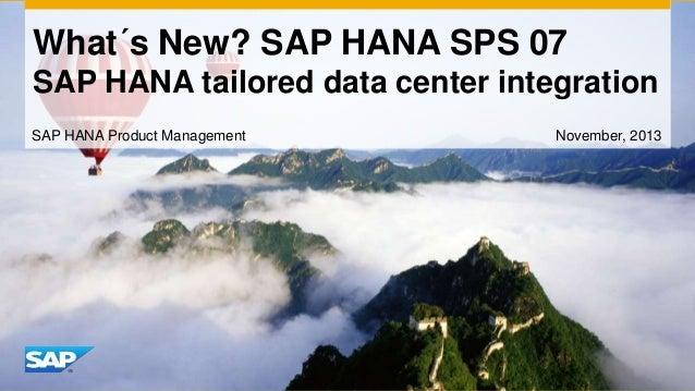 What´s New? SAP HANA SPS 07 SAP HANA tailored data center integration SAP HANA Product Management  November, 2013