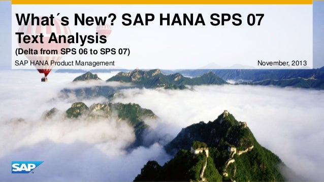 What´s New? SAP HANA SPS 07 Text Analysis (Delta from SPS 06 to SPS 07) SAP HANA Product Management  November, 2013