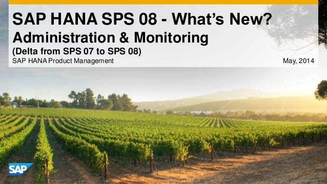 SAP HANA SPS 08 - What's New? Administration & Monitoring SAP HANA Product Management May, 2014 (Delta from SPS 07 to SPS ...