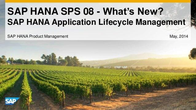 SAP HANA SPS 08 - What's New? SAP HANA Application Lifecycle Management SAP HANA Product Management May, 2014