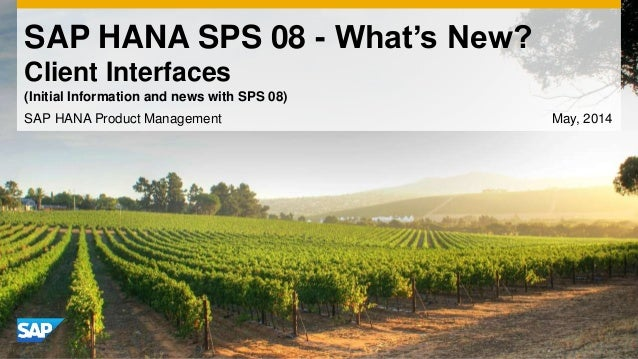 SAP HANA SPS 08 - What's New? Client Interfaces SAP HANA Product Management May, 2014 (Initial Information and news with S...