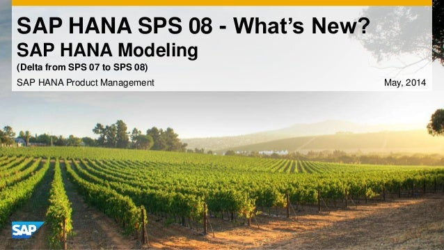SAP HANA SPS 08 - What's New? SAP HANA Modeling SAP HANA Product Management May, 2014 (Delta from SPS 07 to SPS 08)