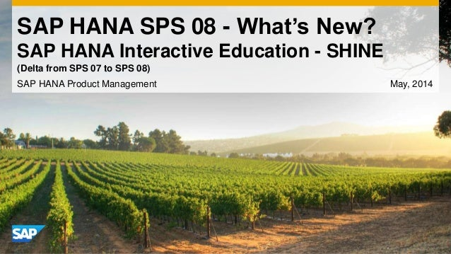 SAP HANA SPS 08 - What's New? SAP HANA Interactive Education - SHINE SAP HANA Product Management May, 2014 (Delta from SPS...