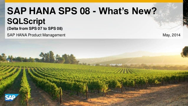 SAP HANA SPS 08 - What's New? SQLScript SAP HANA Product Management May, 2014 (Delta from SPS 07 to SPS 08)