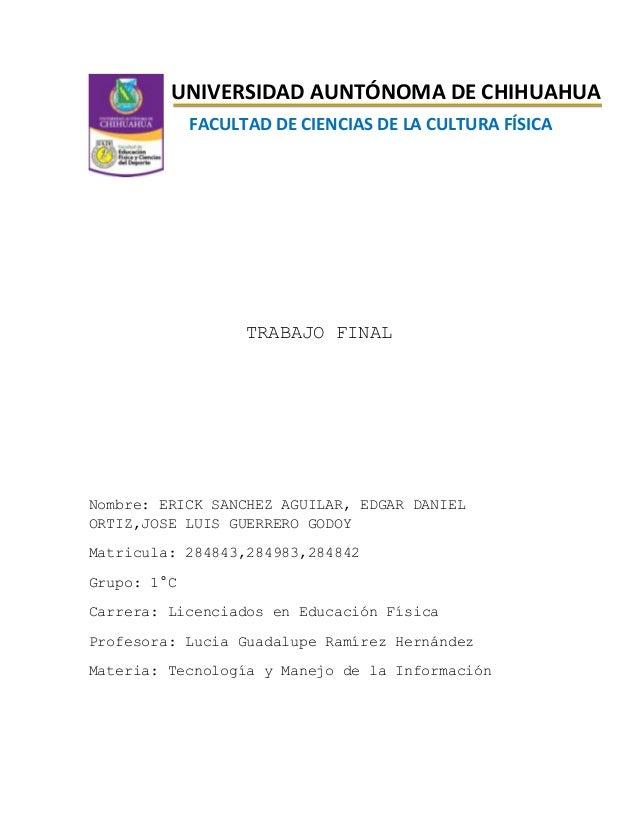 UNIVERSIDAD AUNTÓNOMA DE CHIHUAHUA FACULTAD DE CIENCIAS DE LA CULTURA FÍSICA  TRABAJO FINAL  Nombre: ERICK SANCHEZ AGUILAR...