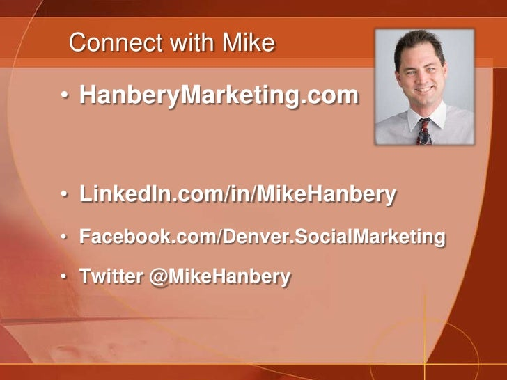 Connect with Mike<br />HanberyMarketing.com<br />LinkedIn.com/in/MikeHanbery<br />Facebook.com/Denver.SocialMarketing<br /...