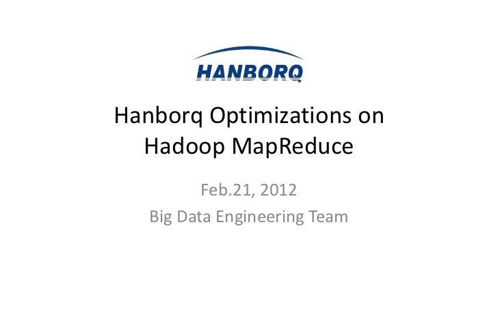 Hanborq Optimizations on  Hadoop MapReduce          Feb.21, 2012   Big Data Engineering Team