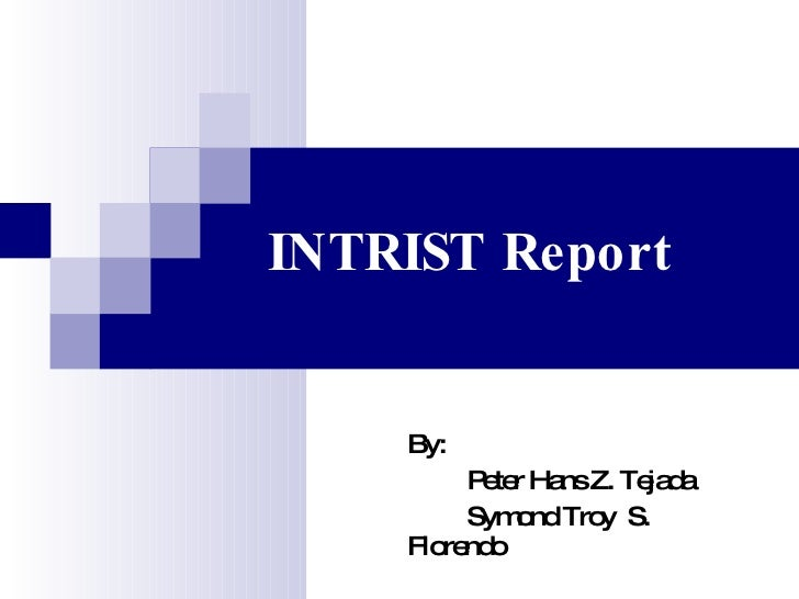 INTRIST Report By:  Peter Hans Z. Tejada Symond Troy  S. Florendo