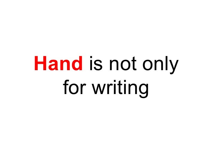Hand  is not only  for writing