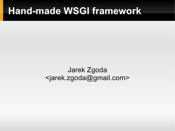 Hand-made WSGI framework Jarek Zgoda <jarek.zgoda@gmail.com>