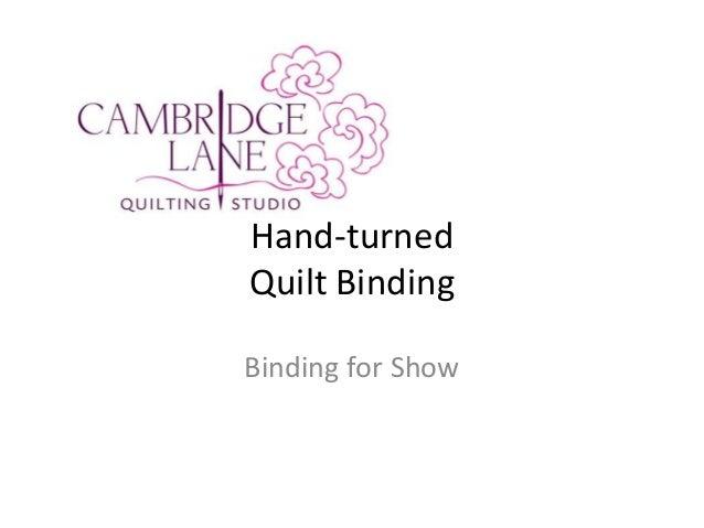 Hand-turnedQuilt BindingBinding for Show