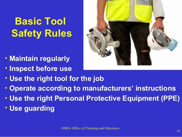 Basic Tool Safety Rules • Maintain regularly • Inspect before use • Use the right tool for the job • Operate according to ...