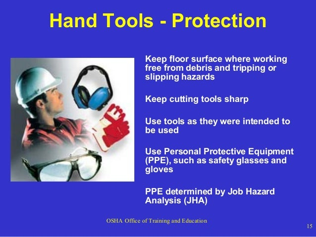 Hand Tools - Protection Keep floor surface where working free from debris and tripping or slipping hazards Keep cutting to...