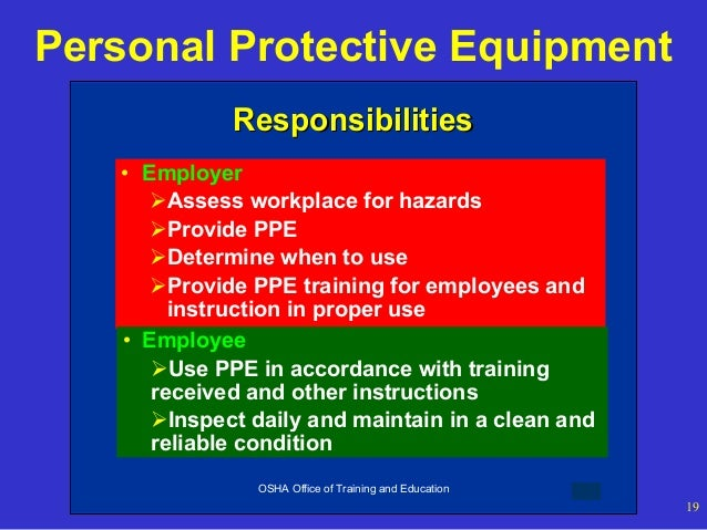 Personal Protective Equipment Responsibilities • Employer Assess workplace for hazards Provide PPE Determine when to us...