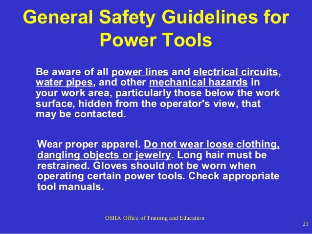 General Safety Guidelines for Power Tools Be aware of all power lines and electrical circuits, water pipes, and other mech...