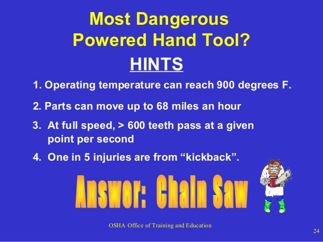 Most Dangerous Powered Hand Tool? HINTS 1. Operating temperature can reach 900 degrees F. 2. Parts can move up to 68 miles...