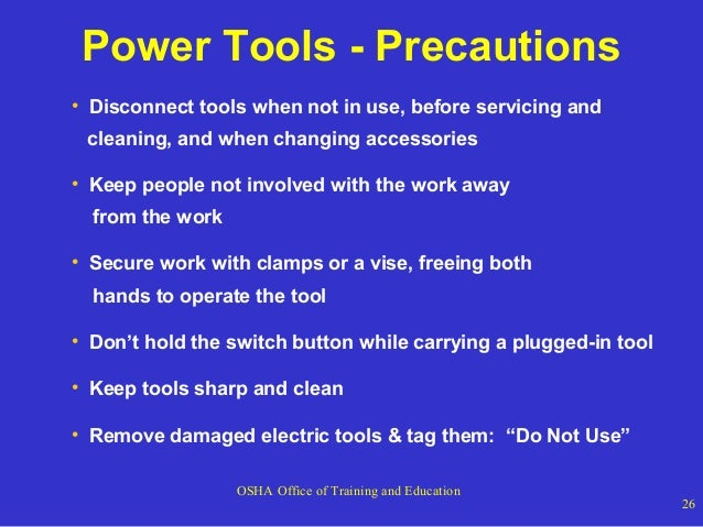Power Tools - Precautions • Disconnect tools when not in use, before servicing and cleaning, and when changing accessories...