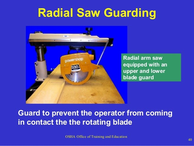 Radial Saw Guarding  Radial arm saw equipped with an upper and lower blade guard  Guard to prevent the operator from comin...