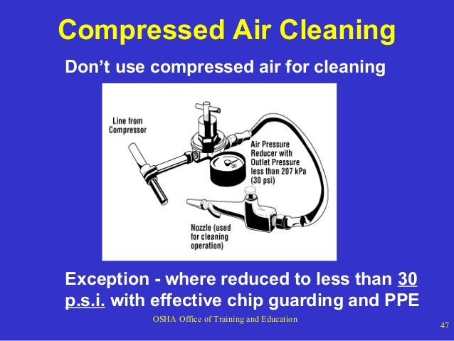 Compressed Air Cleaning Don't use compressed air for cleaning  Exception - where reduced to less than 30 p.s.i. with effec...