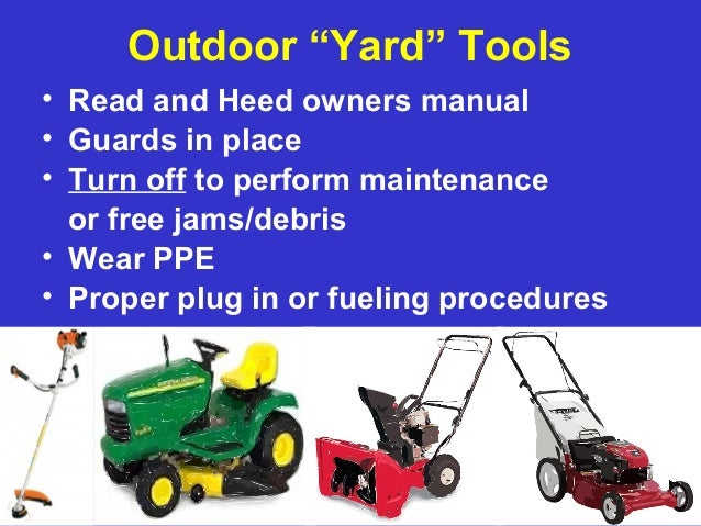 """Outdoor """"Yard"""" Tools • Read and Heed owners manual • Guards in place • Turn off to perform maintenance or free jams/debris..."""