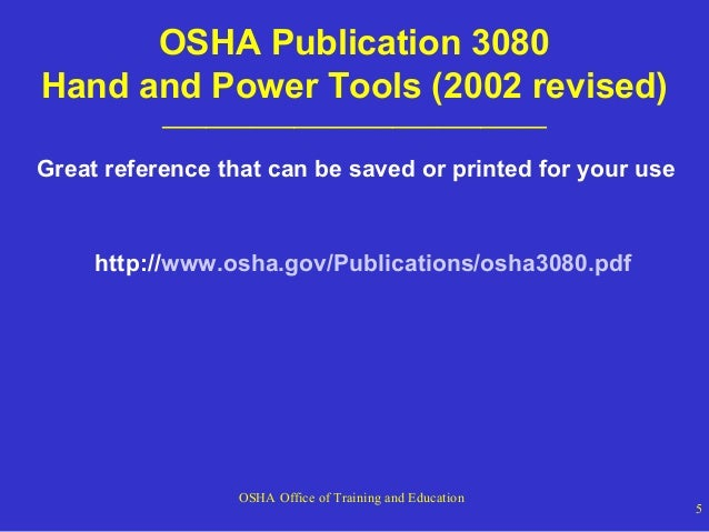 OSHA Publication 3080 Hand and Power Tools (2002 revised) ___________________________________  Great reference that can be...