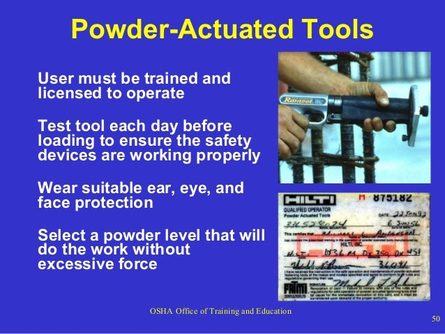 Powder-Actuated Tools User must be trained and licensed to operate Test tool each day before loading to ensure the safety ...