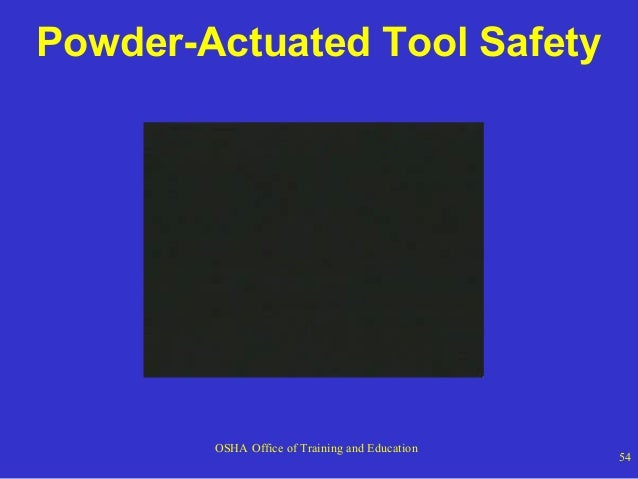 Powder-Actuated Tool Safety  OSHA Office of Training and Education  54