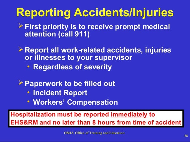 Reporting Accidents/Injuries  First priority is to receive prompt medical attention (call 911)  Report all work-related ...
