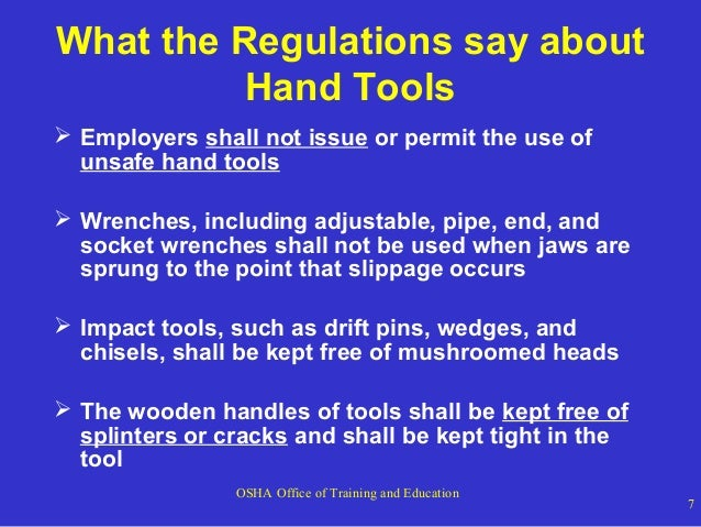 What the Regulations say about Hand Tools  Employers shall not issue or permit the use of unsafe hand tools  Wrenches, i...