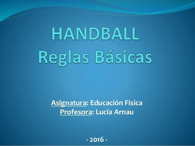 Asignatura: Educación Física Profesora: Lucía Arnau - 2016 -