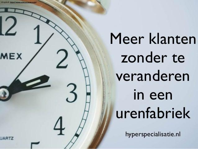 Meer klanten  zonder te  veranderen  in een  urenfabriek  hyperspecialisatie.nl  Unsplash http://www.unmorceau.com/