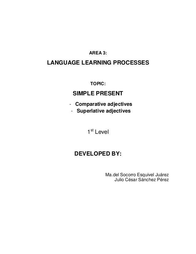AREA 3:LANGUAGE LEARNING PROCESSES             TOPIC:      SIMPLE PRESENT     - Comparative adjectives      - Superlative ...