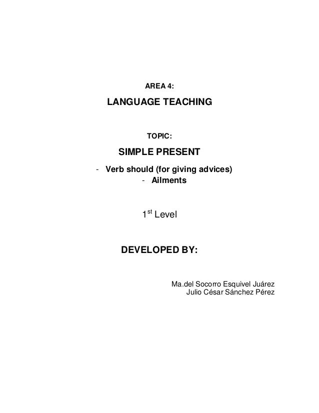 AREA 4:  LANGUAGE TEACHING            TOPIC:     SIMPLE PRESENT- Verb should (for giving advices)          - Ailments     ...