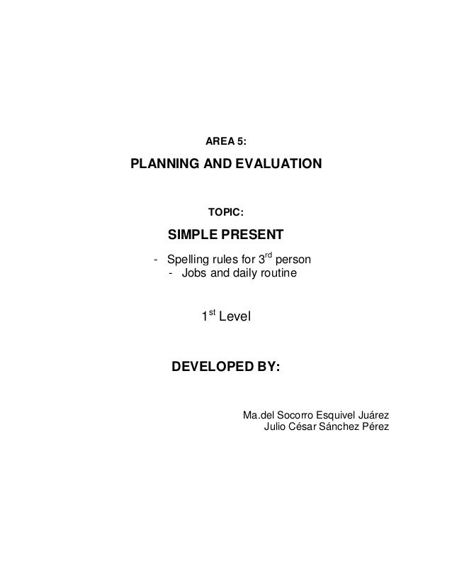 AREA 5:PLANNING AND EVALUATION            TOPIC:    SIMPLE PRESENT  - Spelling rules for 3rd person    - Jobs and daily ro...
