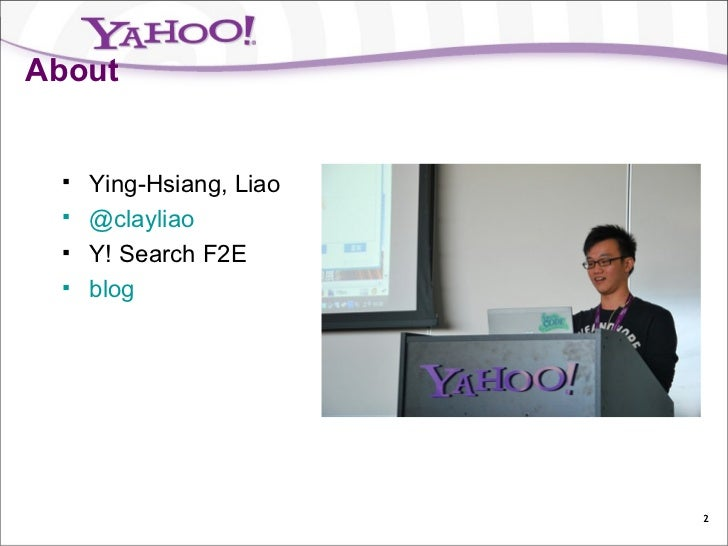 About    Ying-Hsiang, Liao    @clayliao    Y! Search F2E    blog                         2