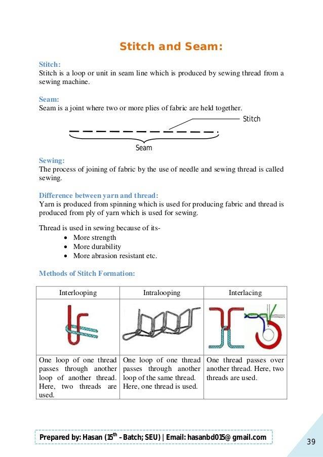 39 Prepared by: Hasan (15th –Batch; SEU)   Email: hasanbd015@gmail.com Stitch and Seam: Stitch: Stitch is a loop or unit i...