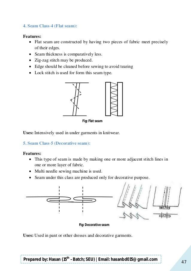 47 Prepared by: Hasan (15th –Batch; SEU)   Email: hasanbd015@gmail.com 4. Seam Class-4 (Flat seam): Features:  Flat seam ...