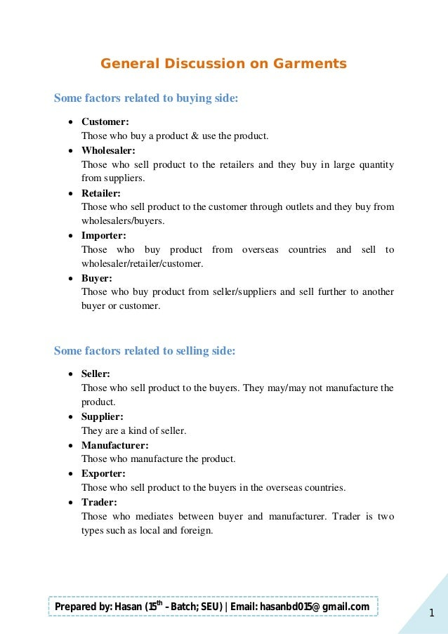 1 Prepared by: Hasan (15th –Batch; SEU)   Email: hasanbd015@gmail.com General Discussion on Garments Some factors related ...