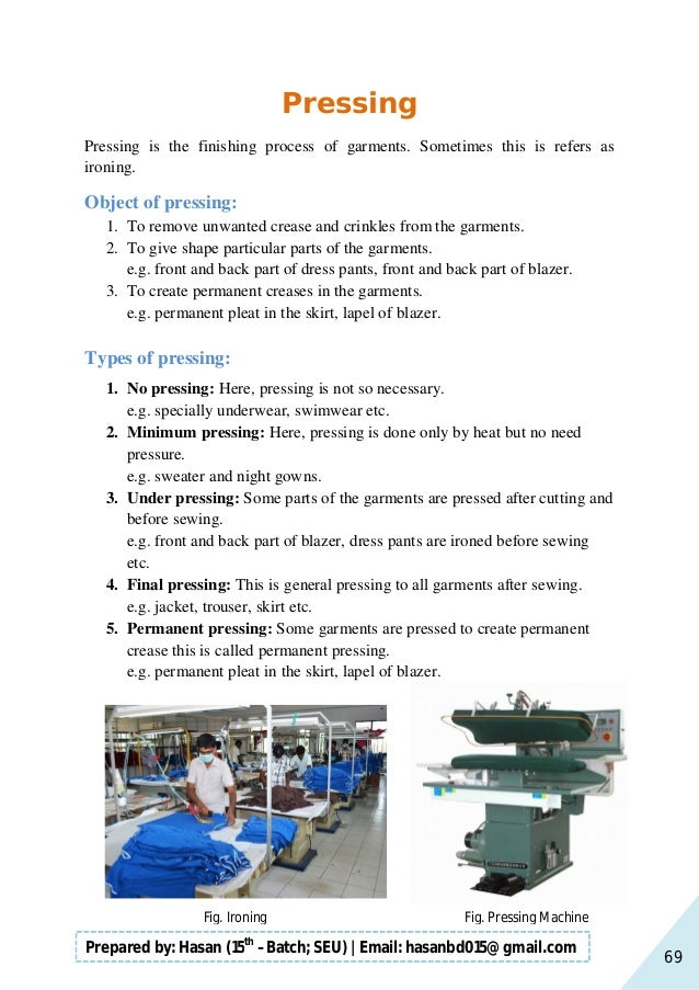 69 Prepared by: Hasan (15th –Batch; SEU)   Email: hasanbd015@gmail.com Pressing Pressing is the finishing process of garme...
