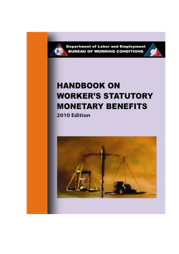 H ANDBOOK ON    WORKERS' STATUTORY    MONETARY BENEFITS      BUREAU OF WORKING CONDITIONS     DEPARTMENT OF LABOR AND EMPL...