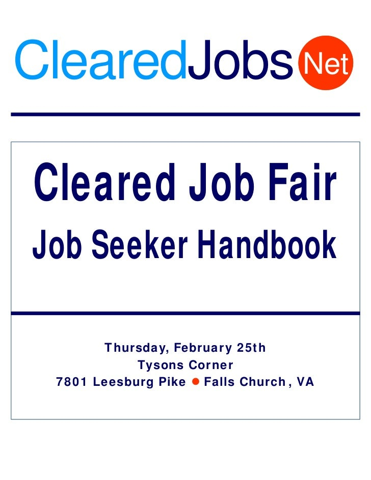 ClearedJobs Net  Cleared Job Fair Job Seeker Handbook         Thursday, February 25th             Tysons Corner  7801 Lees...