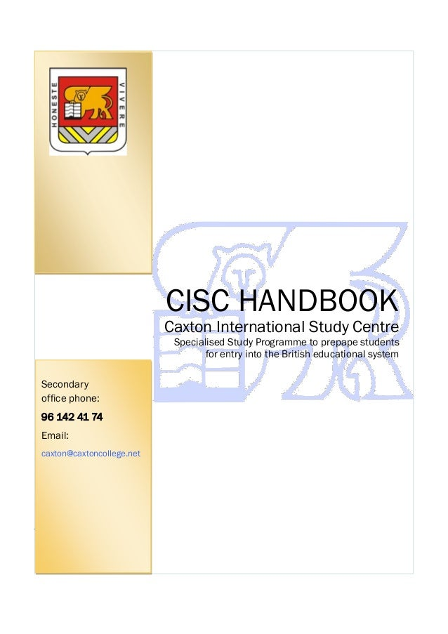 CISC HANDBOOK  Caxton International Study Centre Specialised Study Programme to prepape students for entry into the Britis...