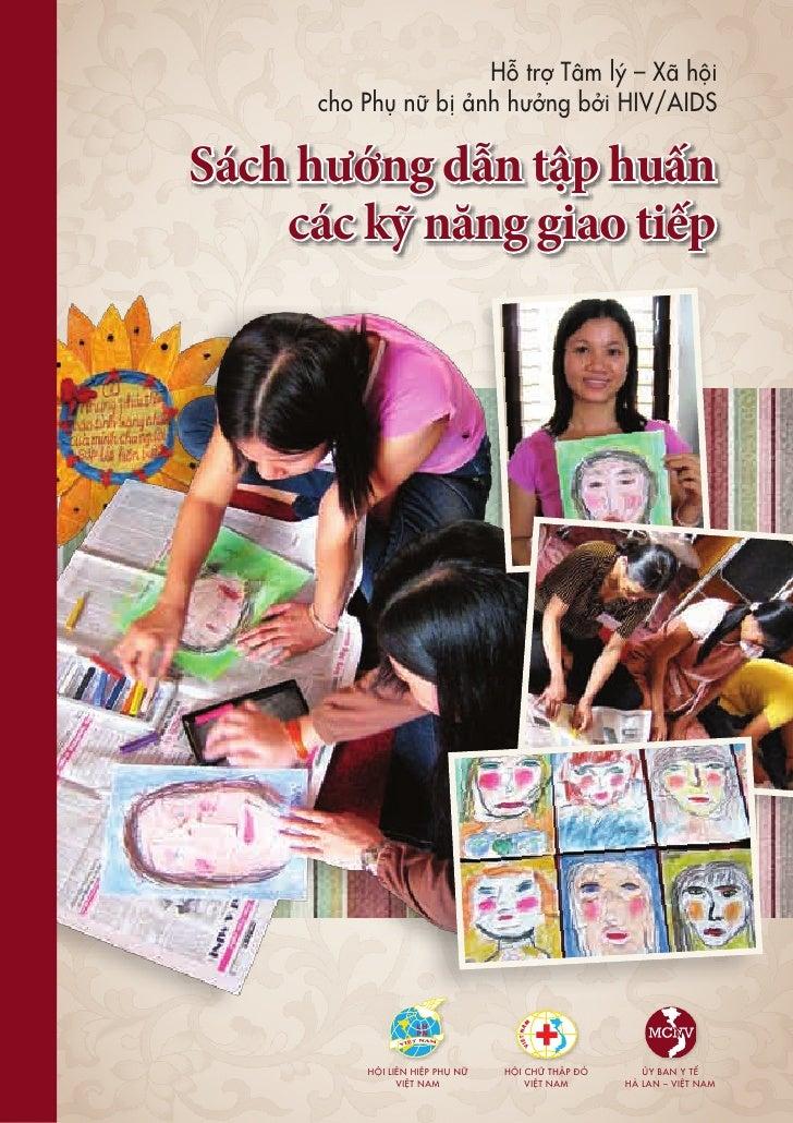 Hỗ trợ Tâm lý – Xã hội      cho Phụ nữ bị ảnh hưởng bởi HIV/AIDSSách hướng dẫn tập huấn    các kỹ năng giao tiếp          ...