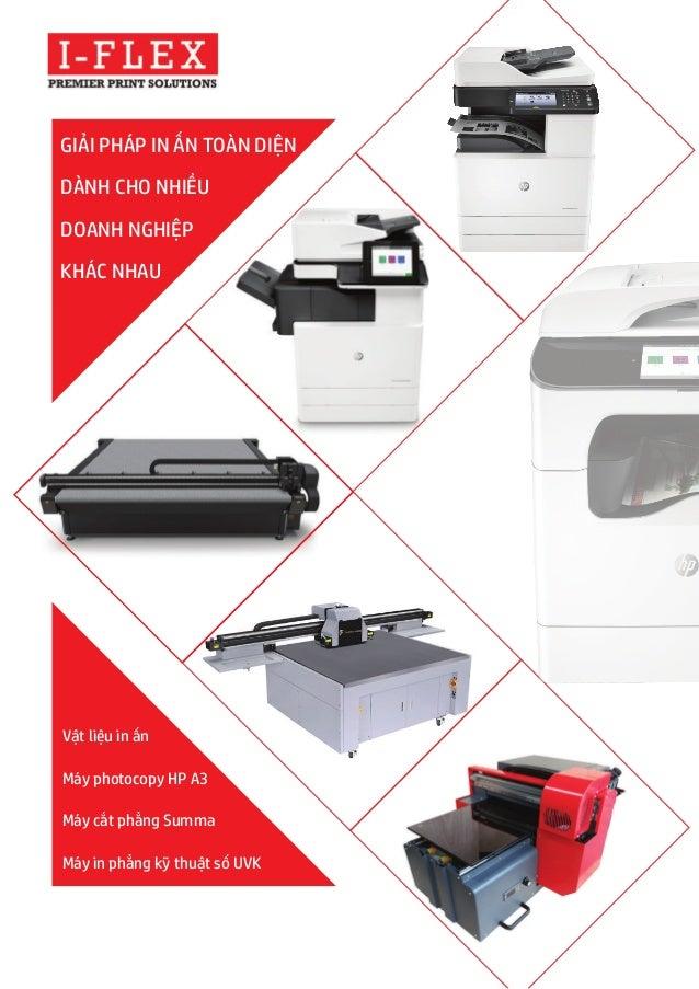 GIẢI PHÁP IN ẤN TOÀN DIỆN DÀNH CHO NHIỀU DOANH NGHIỆP KHÁC NHAU Vật liệu in ấn Máy photocopy HP A3 Máy cắt phẳng Summa Máy...