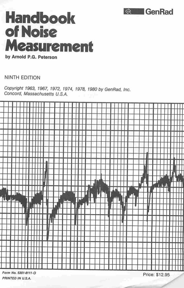 GenRad  Handbook of Noise Measurement by Arnold P.G. Peterson  NINTH EDITION  Copyright 1963, 1967, 1972, 1974, 1978, 1980...
