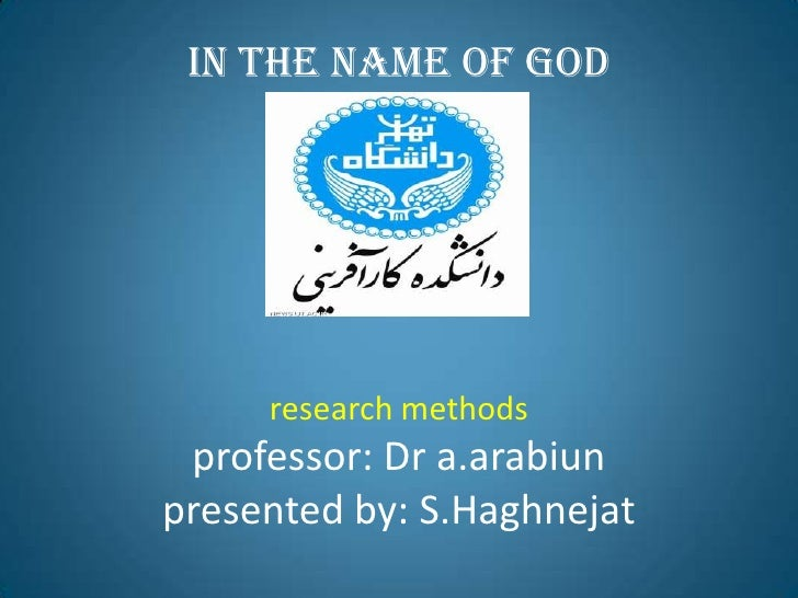 in the name of godresearch methodsprofessor: Dr a.arabiunpresented by: S.Haghnejat<br />