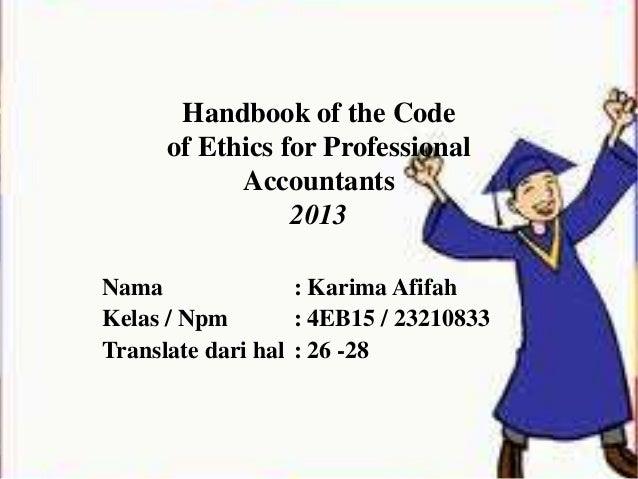 Handbook of the Code of Ethics for Professional Accountants 2013 Nama : Karima Afifah Kelas / Npm : 4EB15 / 23210833 Trans...